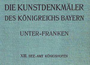 DIE KUNSTDENKMÄLER DES KÖNIGREICHS BAYERN UNTER-FRANKEN XIII. BEZ.-AMT KÖNIGSHOFEN (1915)